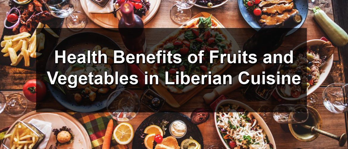 Health Benefits of Fruits and Vegetables in Liberian Cuisine
